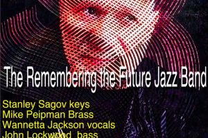 primary-Stanley-Sagov---the-Remembering-the-Future-Jazz-band-next-RegattaBar-concert--Playing-in-the-Zone--1486650107