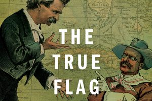 """Stephen Kinzer on """"The True Flag: Theodore Roosevelt, Mark Twain and the Birth of American Empire"""""""