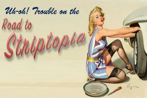 The Road to Striptopia!