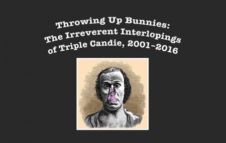 primary-Throwing-Up-Bunnies--The-Irreverent-Interlopings-of-Triple-Candie--2001-2016-1484665268