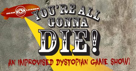 You're All Gonna Die!: An Improvised Dystopian Game Show